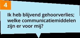 Ik heb blijvend gehoorverlies; welke communicatiemiddelen zijn er voor mij?